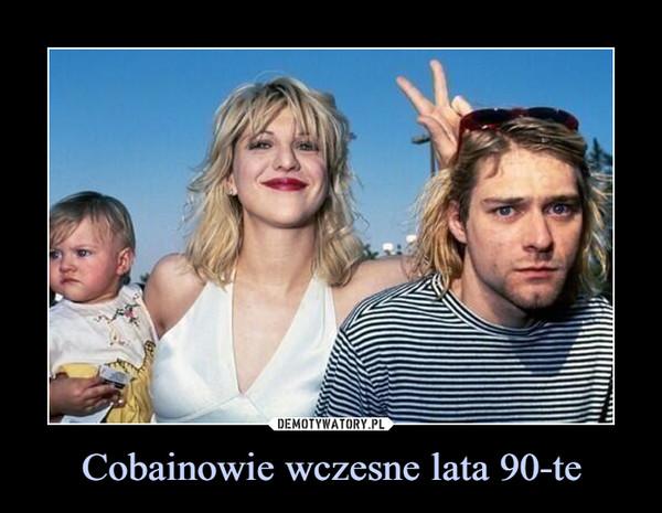 Cobainowie wczesne lata 90-te –