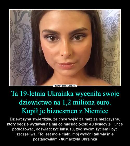 Ta 19-letnia Ukrainka wyceniła swoje dziewictwo na 1,2 miliona euro. Kupił je biznesmen z Niemiec
