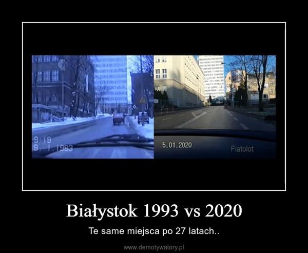 Białystok 1993 vs 2020 – Te same miejsca po 27 latach..