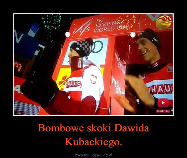 Bombowe skoki Dawida Kubackiego. –