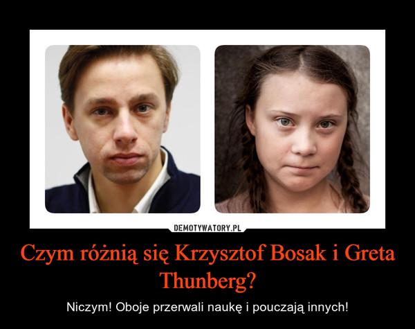 Czym różnią się Krzysztof Bosak i Greta Thunberg? – Niczym! Oboje przerwali naukę i pouczają innych!