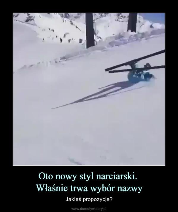 Oto nowy styl narciarski. Właśnie trwa wybór nazwy – Jakieś propozycje?