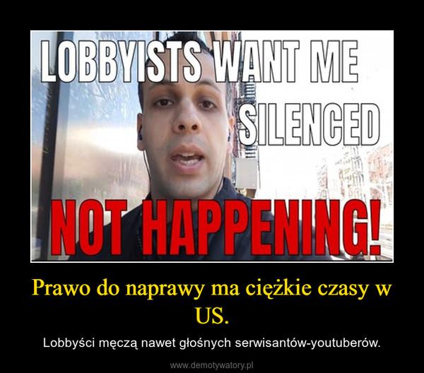 Prawo do naprawy ma ciężkie czasy w US. – Lobbyści męczą nawet głośnych serwisantów-youtuberów.
