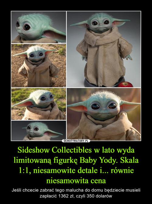 Sideshow Collectibles w lato wyda limitowaną figurkę Baby Yody. Skala 1:1, niesamowite detale i... równie niesamowita cena