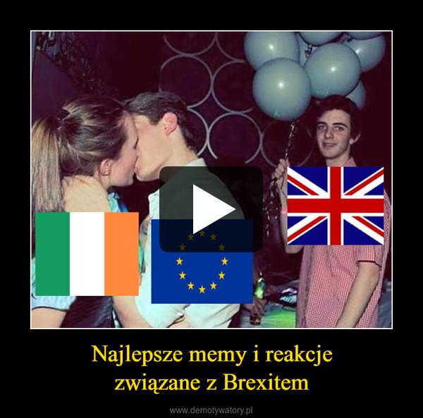 Najlepsze memy i reakcjezwiązane z Brexitem –