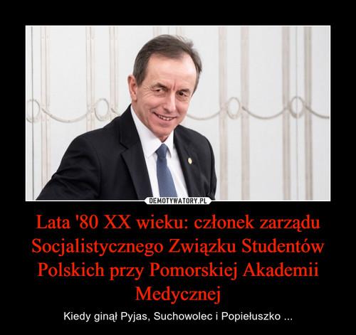 Lata '80 XX wieku: członek zarządu Socjalistycznego Związku Studentów Polskich przy Pomorskiej Akademii Medycznej
