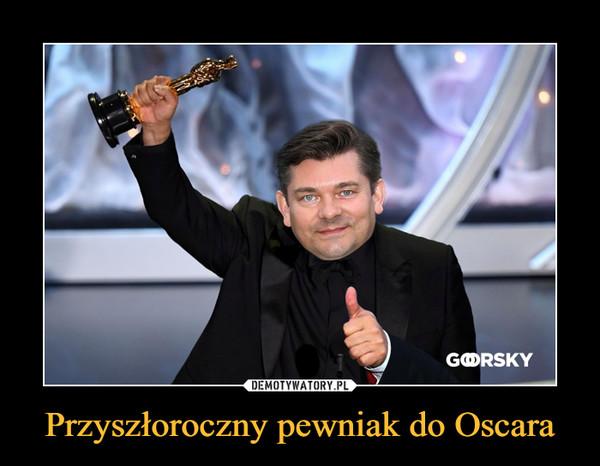 Przyszłoroczny pewniak do Oscara –
