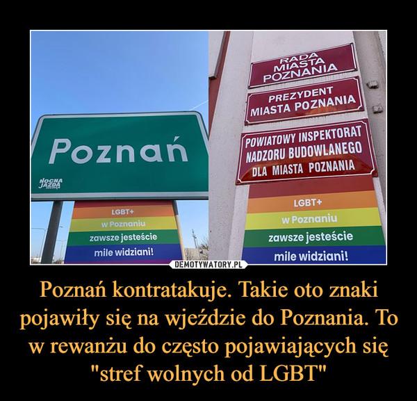 """Poznań kontratakuje. Takie oto znaki pojawiły się na wjeździe do Poznania. To w rewanżu do często pojawiających się """"stref wolnych od LGBT"""" –"""