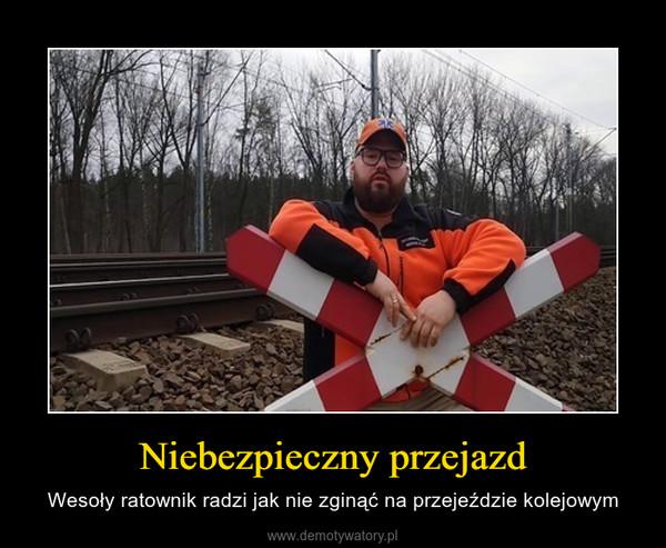Niebezpieczny przejazd – Wesoły ratownik radzi jak nie zginąć na przejeździe kolejowym