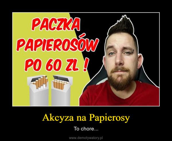 Akcyza na Papierosy – To chore...