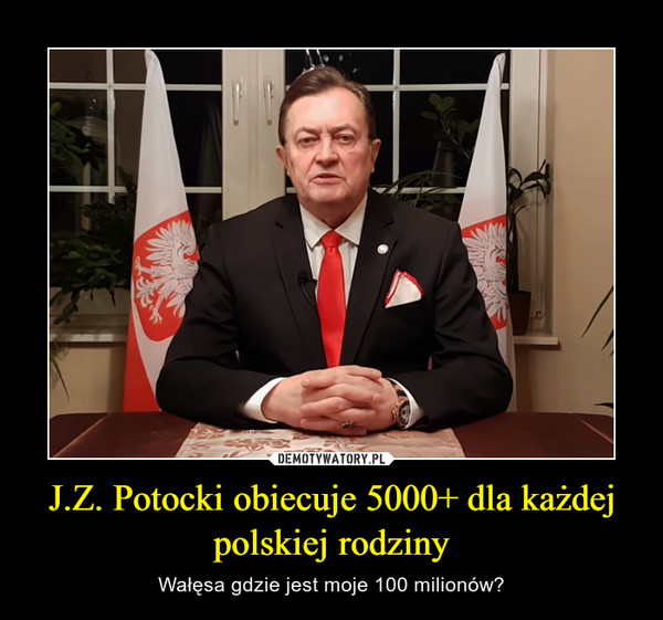 J.Z. Potocki obiecuje 5000+ dla każdej polskiej rodziny – Wałęsa gdzie jest moje 100 milionów?