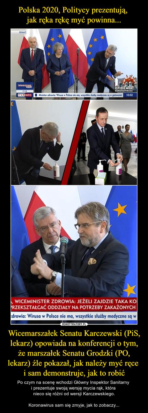 Polska 2020, Politycy prezentują,  jak ręka rękę myć powinna... Wicemarszałek Senatu Karczewski (PiS, lekarz) opowiada na konferencji o tym, że marszałek Senatu Grodzki (PO, lekarz) źle pokazał, jak należy myć ręce  i sam demonstruje, jak to robić