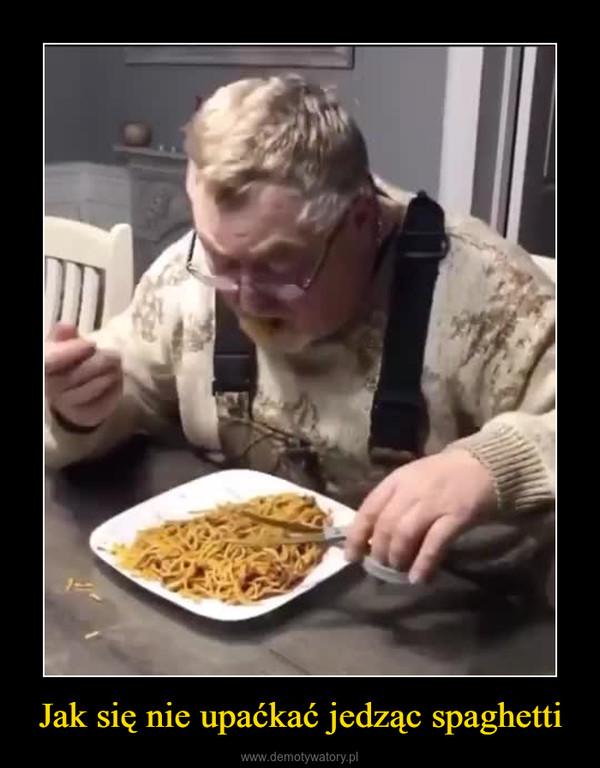 Jak się nie upaćkać jedząc spaghetti –