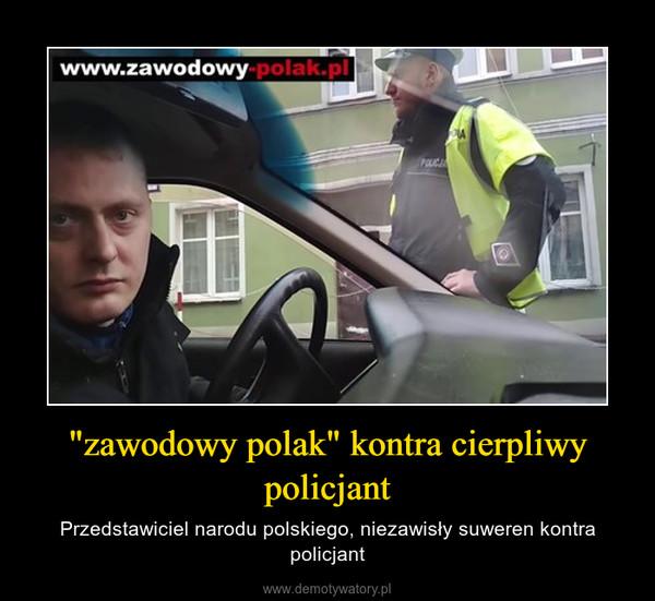 """""""zawodowy polak"""" kontra cierpliwy policjant – Przedstawiciel narodu polskiego, niezawisły suweren kontra policjant"""