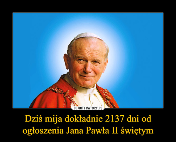 Dziś mija dokładnie 2137 dni od ogłoszenia Jana Pawła II świętym –
