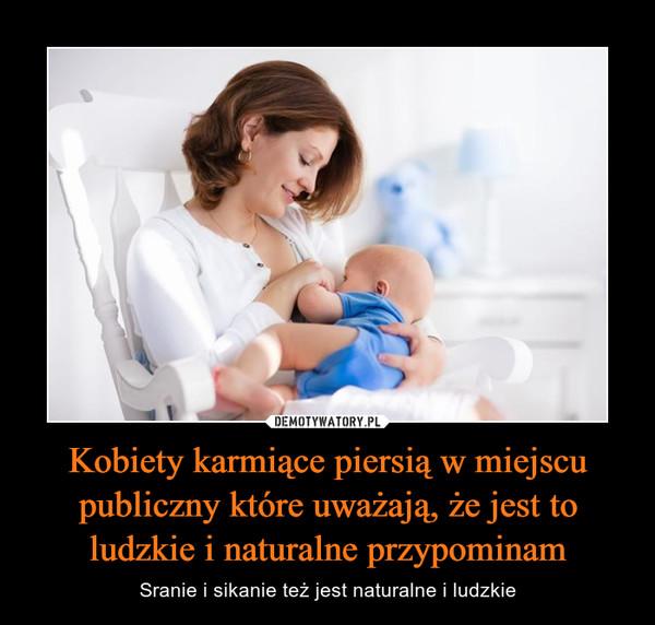 Kobiety karmiące piersią w miejscu publiczny które uważają, że jest to ludzkie i naturalne przypominam – Sranie i sikanie też jest naturalne i ludzkie