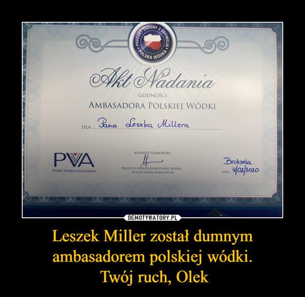 Leszek Miller został dumnym ambasadorem polskiej wódki. Twój ruch, Olek –