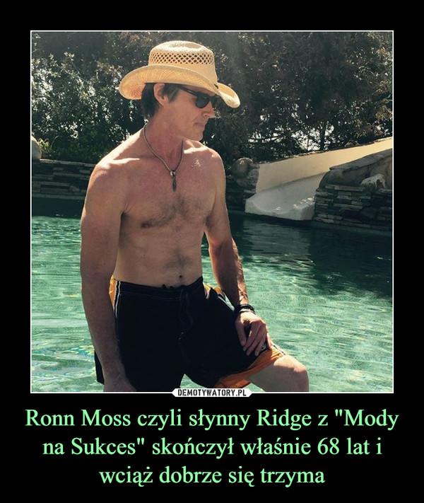 """Ronn Moss czyli słynny Ridge z """"Mody na Sukces"""" skończył właśnie 68 lat i wciąż dobrze się trzyma –"""