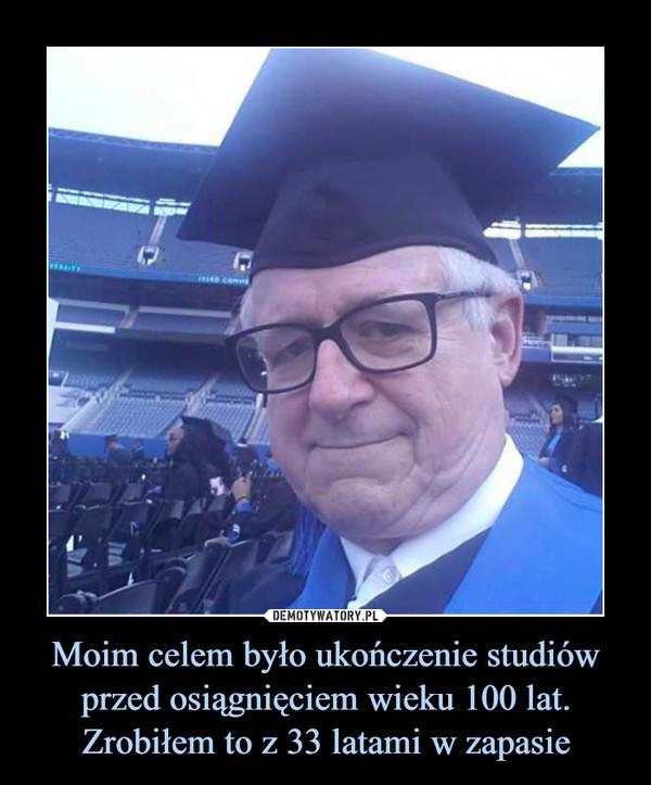 Moim celem było ukończenie studiów przed osiągnięciem wieku 100 lat. Zrobiłem to z 33 latami w zapasie –