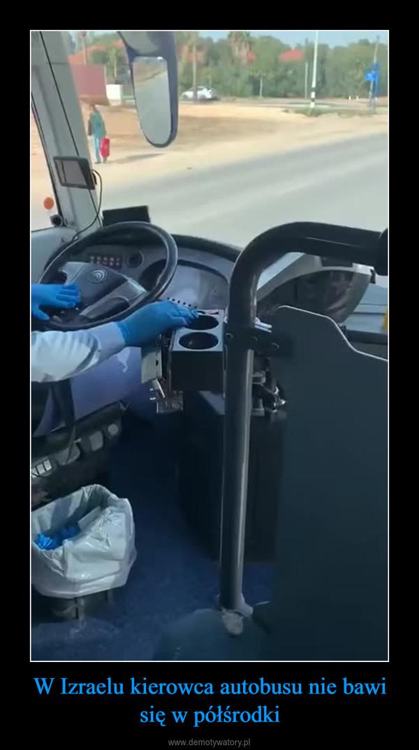 W Izraelu kierowca autobusu nie bawi się w półśrodki –