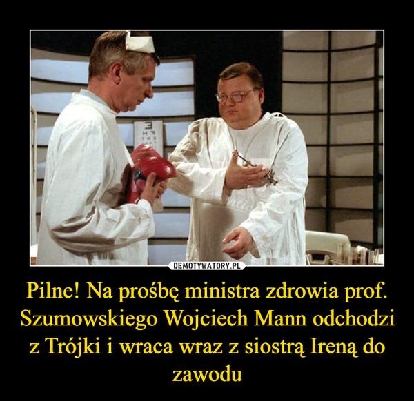 Pilne! Na prośbę ministra zdrowia prof. Szumowskiego Wojciech Mann odchodzi z Trójki i wraca wraz z siostrą Ireną do zawodu –