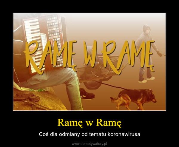Ramę w Ramę – Coś dla odmiany od tematu koronawirusa