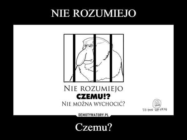 Czemu? –