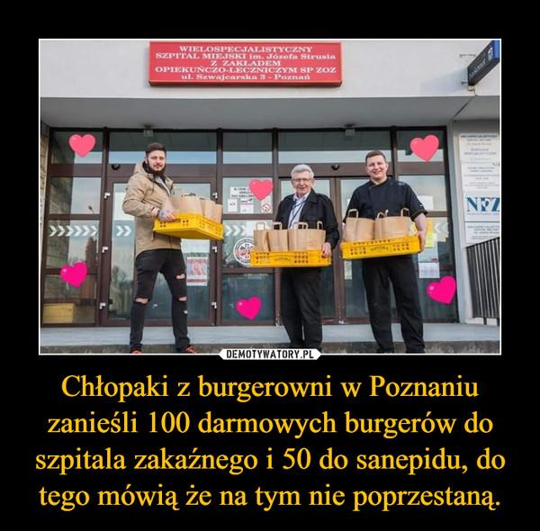 Chłopaki z burgerowni w Poznaniu zanieśli 100 darmowych burgerów do szpitala zakaźnego i 50 do sanepidu, do tego mówią że na tym nie poprzestaną. –