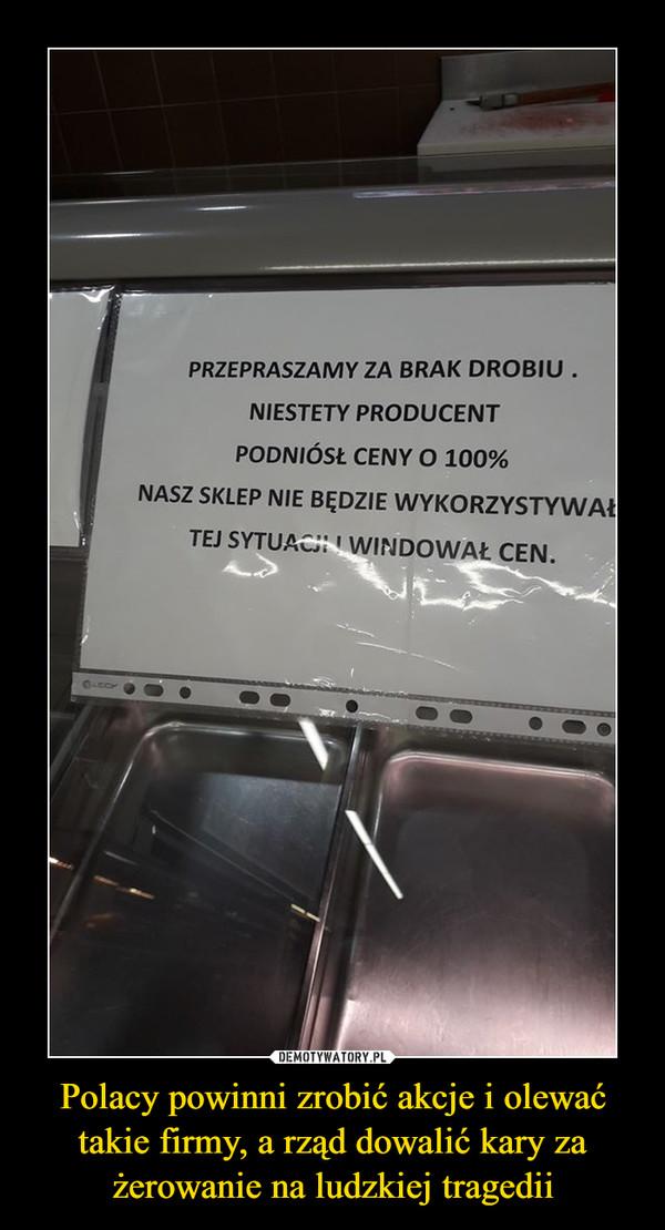 Polacy powinni zrobić akcje i olewać takie firmy, a rząd dowalić kary za żerowanie na ludzkiej tragedii –