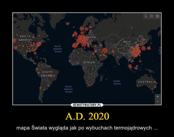 A.D. 2020 – mapa Świata wygląda jak po wybuchach termojądrowych ...