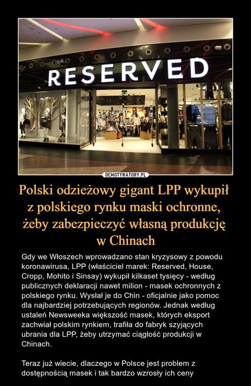 Polski odzieżowy gigant LPP wykupił  z polskiego rynku maski ochronne,  żeby zabezpieczyć własną produkcję  w Chinach