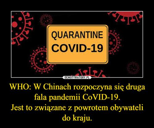 WHO: W Chinach rozpoczyna się druga fala pandemii CoVID-19. Jest to związane z powrotem obywateli do kraju.