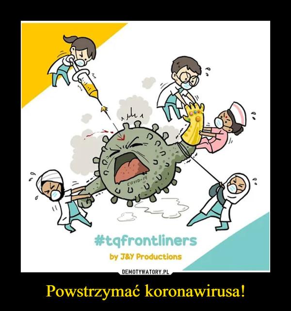 Powstrzymać koronawirusa! –