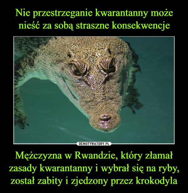 Mężczyzna w Rwandzie, który złamał zasady kwarantanny i wybrał się na ryby, został zabity i zjedzony przez krokodyla –