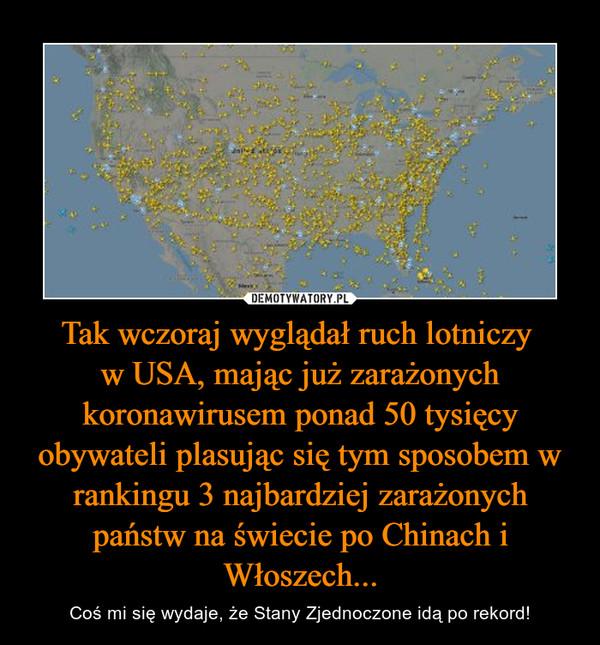 Tak wczoraj wyglądał ruch lotniczy w USA, mając już zarażonych koronawirusem ponad 50 tysięcy obywateli plasując się tym sposobem w rankingu 3 najbardziej zarażonych państw na świecie po Chinach i Włoszech... – Coś mi się wydaje, że Stany Zjednoczone idą po rekord!