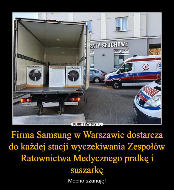 Firma Samsung w Warszawie dostarcza do każdej stacji wyczekiwania Zespołów Ratownictwa Medycznego pralkę i suszarkę – Mocno szanuję!