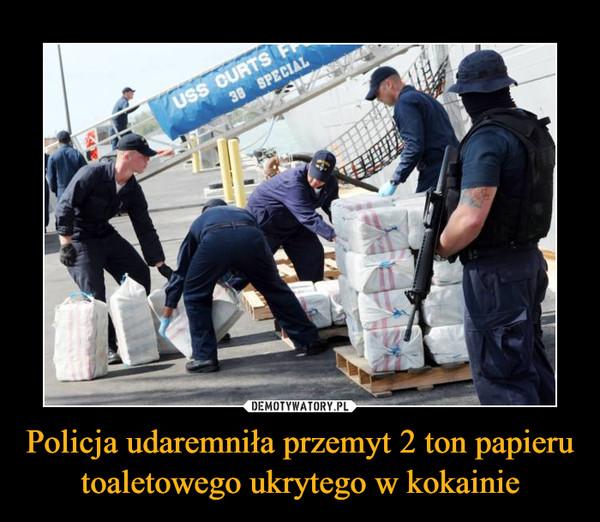 Policja udaremniła przemyt 2 ton papieru toaletowego ukrytego w kokainie –