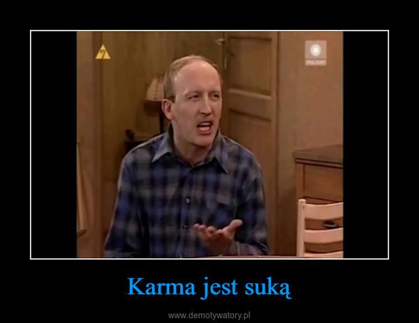 Karma jest suką –