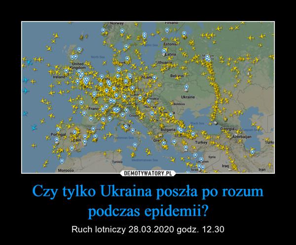 Czy tylko Ukraina poszła po rozum podczas epidemii? – Ruch lotniczy 28.03.2020 godz. 12.30