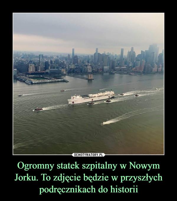 Ogromny statek szpitalny w Nowym Jorku. To zdjęcie będzie w przyszłych podręcznikach do historii –