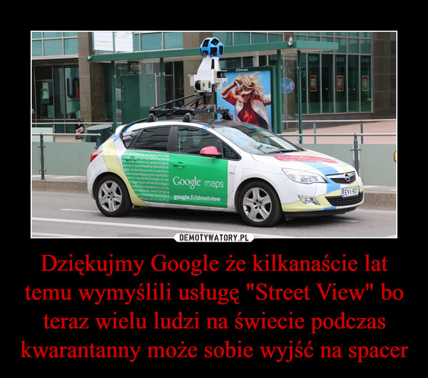 """Dziękujmy Google że kilkanaście lat temu wymyślili usługę """"Street View"""" bo teraz wielu ludzi na świecie podczas kwarantanny może sobie wyjść na spacer –"""