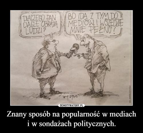 Znany sposób na popularność w mediach i w sondażach politycznych.
