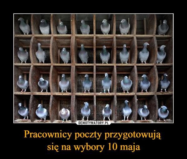 Pracownicy poczty przygotowują się na wybory 10 maja –