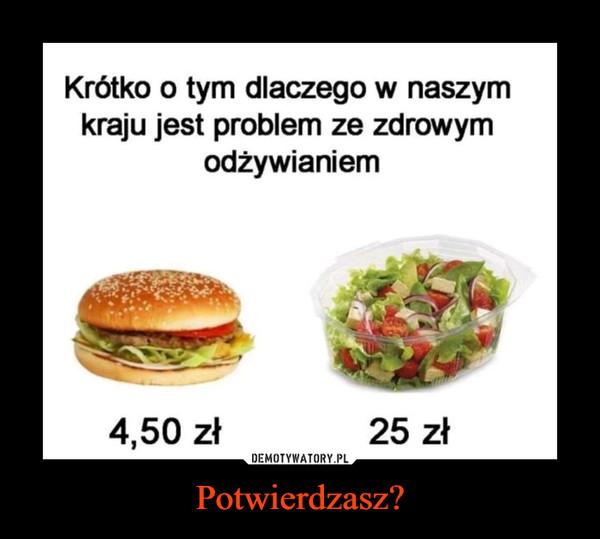 Potwierdzasz? –  Krótko o tym dlaczego w naszym kraju jest problem ze zdrowym odżywianiem 4,50 zł 25 zł