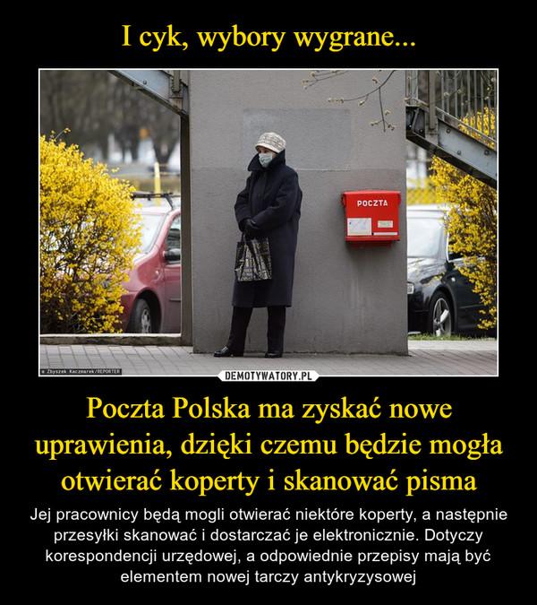 Poczta Polska ma zyskać nowe uprawienia, dzięki czemu będzie mogła otwierać koperty i skanować pisma – Jej pracownicy będą mogli otwierać niektóre koperty, a następnie przesyłki skanować i dostarczać je elektronicznie. Dotyczy korespondencji urzędowej, a odpowiednie przepisy mają być elementem nowej tarczy antykryzysowej