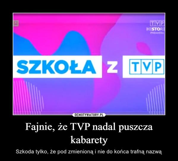 Fajnie, że TVP nadal puszcza kabarety – Szkoda tylko, że pod zmienioną i nie do końca trafną nazwą