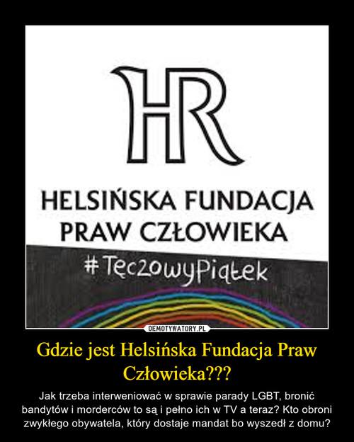 Gdzie jest Helsińska Fundacja Praw Człowieka???