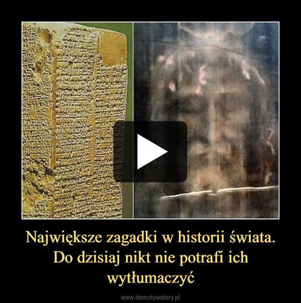 Największe zagadki w historii świata.Do dzisiaj nikt nie potrafi ich wytłumaczyć –