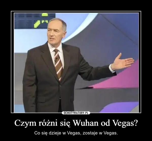 Czym różni się Wuhan od Vegas? – Co się dzieje w Vegas, zostaje w Vegas.