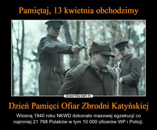 Pamiętaj, 13 kwietnia obchodzimy Dzień Pamięci Ofiar Zbrodni Katyńskiej